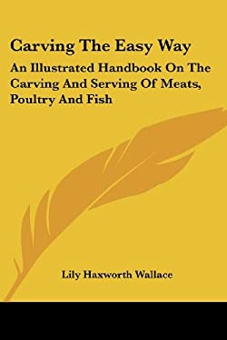 Carving the Easy Way: An Illustrated Handbook on the Carving and Serving of Meats, Poultry and Fish 9781417986644