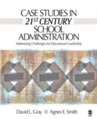 Case Studies in 21st Century School Administration: Addressing Challenges for Educational Leadership 9781412927536