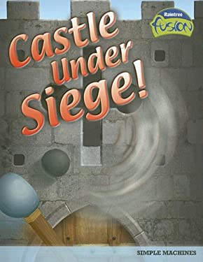 Castle Under Siege!: Simple Machines 9781410919496