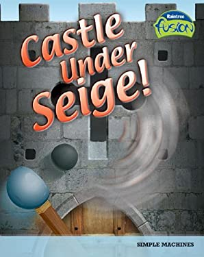 Castle Under Siege!: Simple Machines 9781410919182