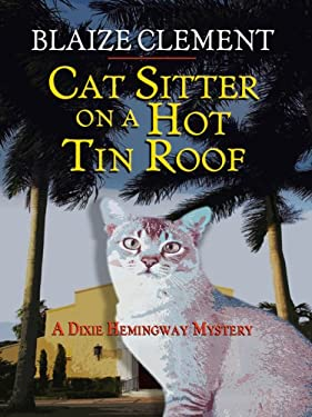 Cat Sitter on a Hot Tin Roof: A Dixie Hemingway Mystery 9781410413833