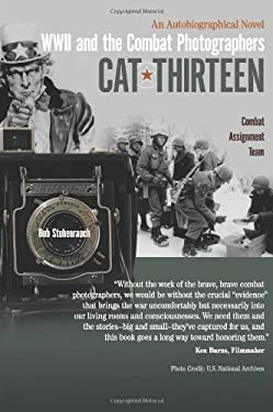 Cat Thirteen: An Autobiographical Novel of a Combat Photographer in World War II 9781418444419