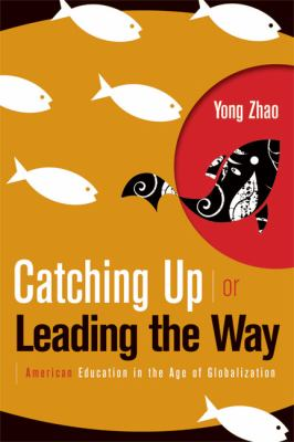 Catching Up or Leading the Way: American Education in the Age of Globalization 9781416608738