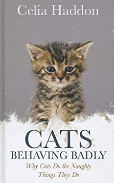 Cats Behaving Badly: Why Cats Do the Naughty Things They Do 9781410451477