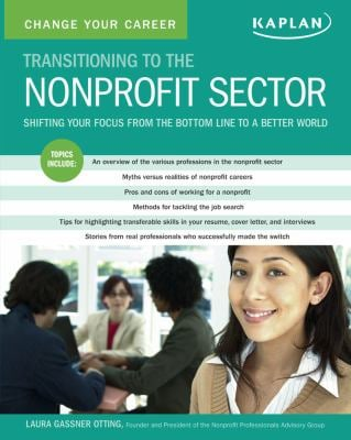 Change Your Career: Transitioning to the Nonprofit Sector: Shifting Your Focus from the Bottom Line to a Better World 9781419593413