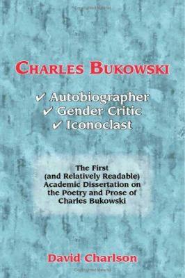 Charles Bukowski: Autobiographer, Gender Critic, Iconoclast