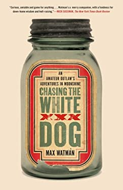 Chasing the White Dog: An Amateur Outlaw's Adventures in Moonshine 9781416571797