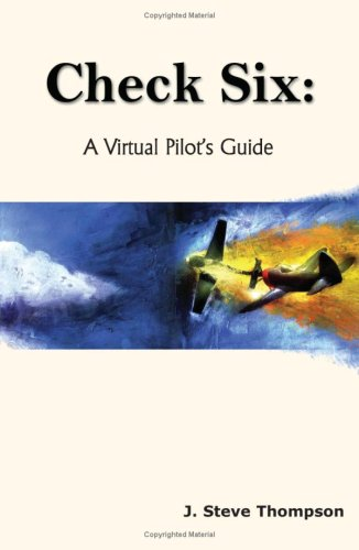 Check Six: A Virtual Pilot's Guide 9781418451936