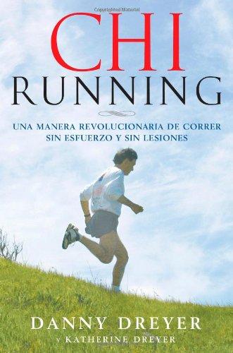 ChiRunning: Una Manera Revolucionaria de Correr Sin Esfuerzo y Sin Lesiones 9781416588634