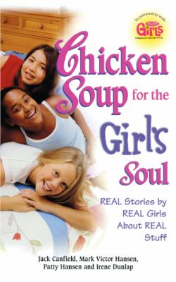 Chicken Soup for the Girl's Soul: Real Stories by Real Girls about Real Stuff 9781417686063