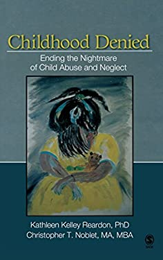 Childhood Denied: Ending the Nightmare of Child Abuse and Neglect 9781412939768