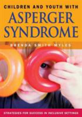 Children and Youth with Asperger Syndrome: Strategies for Success in Inclusive Settings 9781412904988
