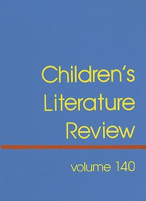 Children's Literature Review, Volume 140: Excerpts from Reviews, Criticism, and Commentary on Books for Children and Young People 9781414419701