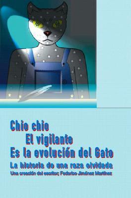 Chio Chio El Vigilante Es La Evoluci?n del Gato: La Historia de Una Raza Olvidada 9781412073141