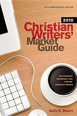 Christian Writers' Market Guide: The Essential Reference Tool for the Christian Writer 9781414334257