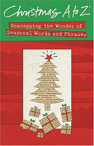 Christmas A to Z: Unwrapping the Wonder of Seasonal Words and Phrases 9781418527969