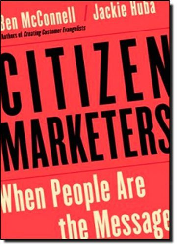 Citizen Marketers: When People Are the Message 9781419596063