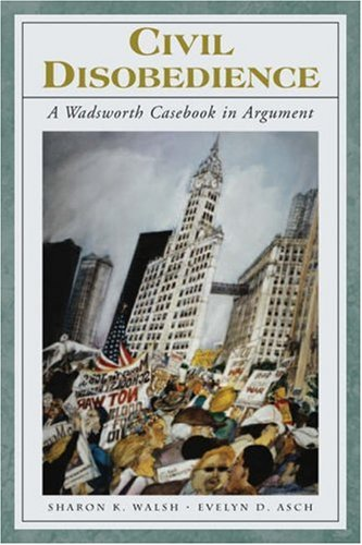 Civil Disobedience: A Wadsworth Casebook in Argument (with Infotrac) [With Infotrac] 9781413006650