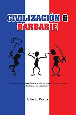 Civilizacin & Barbarie: Analisis Politico, Economic, Social y Cultural del Terrorismo, Estrategicas de Superacin 9781412087766