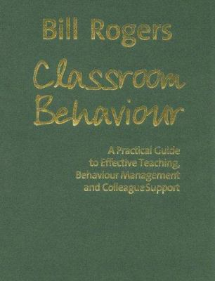 Classroom Behaviour: A Practical Guide to Effective Teaching, Behaviour Management and Colleague Support 9781412928625
