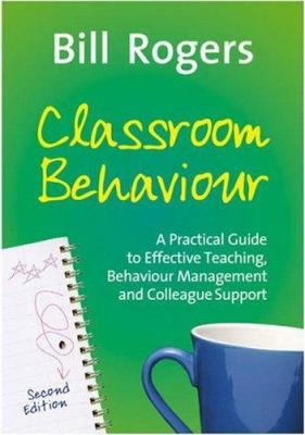 Classroom Behaviour: A Practical Guide to Effective Teaching, Behaviour Management and Colleague Support 9781412928632