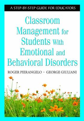 Classroom Management for Students with Emotional and Behavioral Disorders: A Step-By-Step Guide for Educators 9781412954266