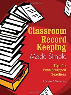 Classroom Record Keeping Made Simple: Tips for Time-Strapped Teachers 9781412914574