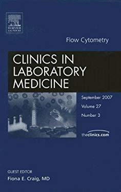 Clinics in Laboratory Medicine, Volume 27: Flow Cytometry 9781416050872