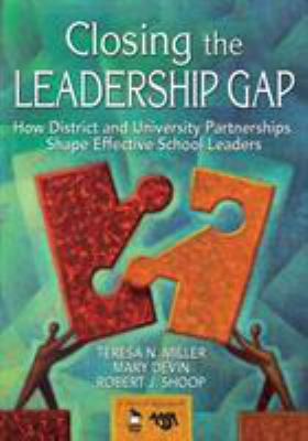 Closing the Leadership Gap: How District and University Partnerships Shape Effective School Leaders 9781412936750