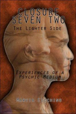 Closure Seven Two: The Lighter Side, Experiences of a Psychic Medium 9781413771466