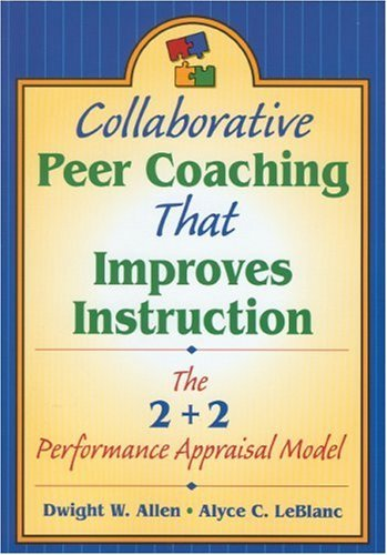 Collaborative Peer Coaching That Improves Instruction: The 2 + 2 Performance Appraisal Model 9781412906098