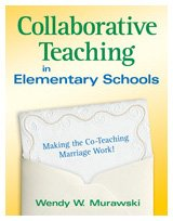 Collaborative Teaching in Elementary Schools: Making the Co-Teaching Marriage Work! 9781412968096