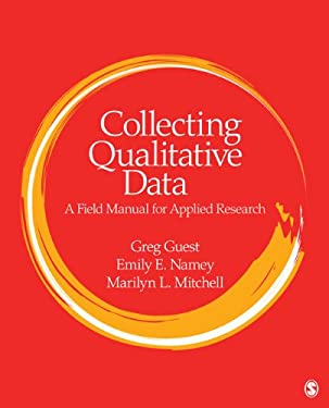 Collecting Qualitative Data: A Field Manual for Applied Research 9781412986847