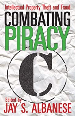 Combating Piracy: Intellectual Property Theft and Fraud 9781412811460
