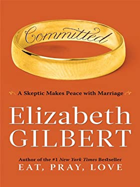 Committed: A Skeptic Makes Peace with Marriage 9781410422767