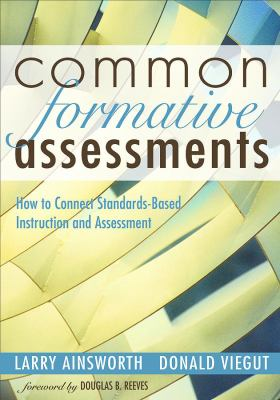 Common Formative Assessments: How to Connect Standards-Based Instruction and Assessment 9781412915779