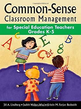 Common-Sense Classroom Management for Special Education Teachers, Grades K-5 9781412915076