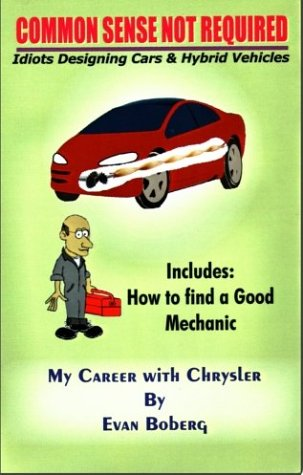Common Sense Not Required: Idiots Designing Cars + Hybrid Vehicles: My Career with Chrysler 9781414040776