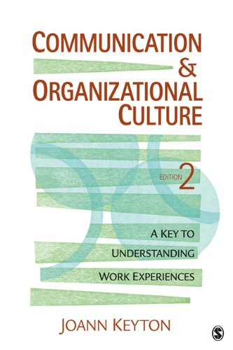Communication & Organizational Culture: A Key to Understanding Work Experiences 9781412980227