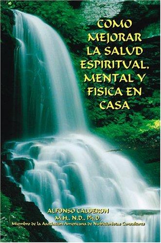 Como Mejorar La Salud Espiritual, Mental y Fisica En Casa 9781418442170