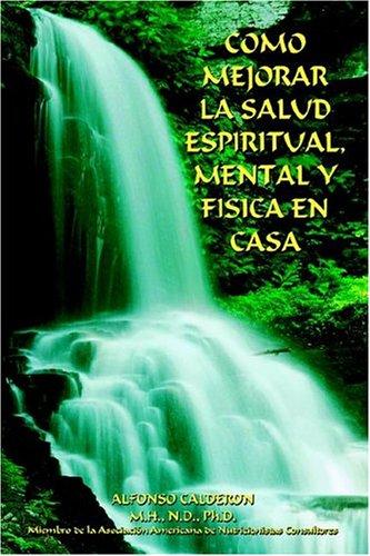 Como Mejorar La Salud Espiritual, Mental y Fisica En Casa 9781418442187