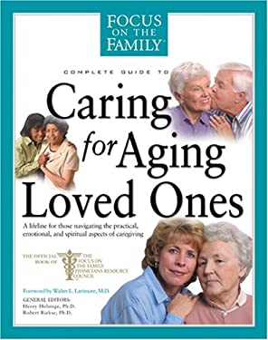 Complete Guide to Caring for Aging Loved Ones: A Lifeline for Those Navigating the Practical, Emotional, and Spiritual Aspects of Caregiving 9781414301600