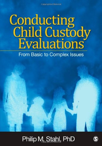 Conducting Child Custody Evaluations: From Basic to Complex Issues 9781412974332