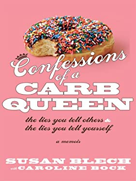 Confessions of a Carb Queen: The Lies You Tell Others & the Lies You Tell Yourself: A Memoir 9781410407207