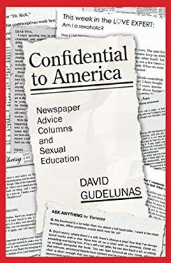 Confidential to America: Newspaper Advice Columns and Sexual Education 9781412806886