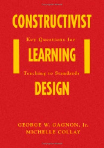 Constructivist Learning Design: Key Questions for Teaching to Standards 9781412909556