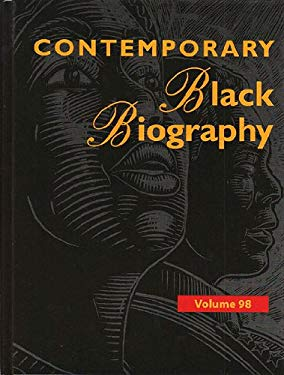 Contemporary Black Biography: Each Volume of Contemporary Black Biography Contains at Least 65 Full-Length Biographies Written in an Easy-To-Follow 9781414471785