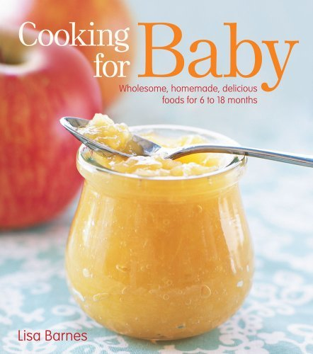 Cooking for Baby: Wholesome, Homemade, Delicious Foods for 6 to 18 Months 9781416599180