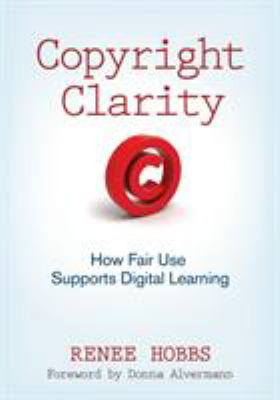 Copyright Clarity: How Fair Use Supports Digital Learning 9781412981590