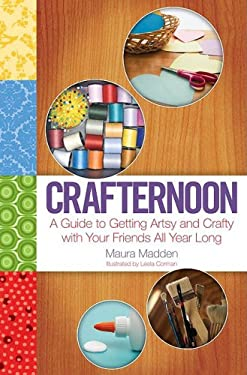 Crafternoon: A Guide to Getting Artsy and Crafty with Your Friends All Year Long 9781416954712